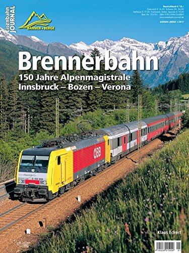 Preisvergleich Produktbild Brennerbahn - 150 Jahre Alpenmagistrale: Innsbruck Bozen Verona - Eisenbahn-Journal Bahnen + Berge 1-2017