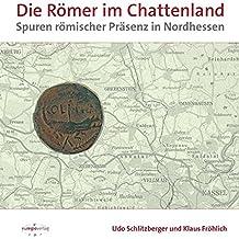 Die Römer im Chattenland: Spuren römischer Präsenz in Nordhessen