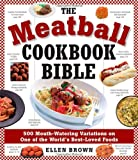 The Meatball Cookbook Bible: 500 Mouth-Watering Variations on One of the World's Best-Loved Foods