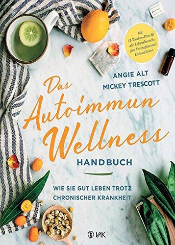 Das Autoimmun-Wellness-Handbuch: Wie Sie gut leben trotz chronischer Krankheit
