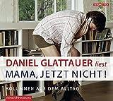 Geschenkidee  - Mama, jetzt nicht!: Kolumnen aus dem Alltag