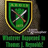 Whatever Happened to Thomas J. Reynolds?: The Walker Chronicles