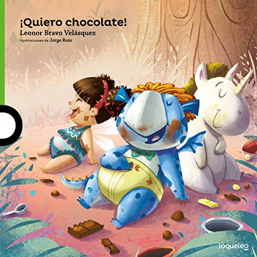 Quiero Chocolate! / I Want Chocolate! (Serie Verde / Album Ilustrado) por Leonor Bravo Velasquez