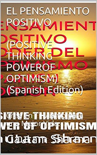 El PENSAMIENTO POSITIVO(POSITIVE THINKING POWER OF OPTIMISM)( Spanish Edition): Cree en Ti Mismo para una Mejor Vida. (Empowerment Series nº 2) por Gautam Sharma
