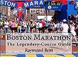 Boston Marathon: The Legendary Course Guide by Raymond Britt (2010-01-25)