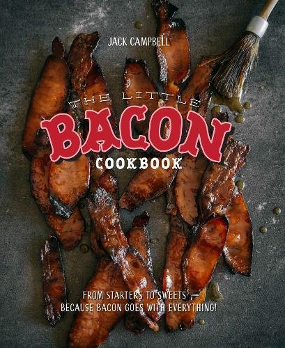 The Little Bacon Cookbook: Because Bacon Goes With Everything! Little Red Grill