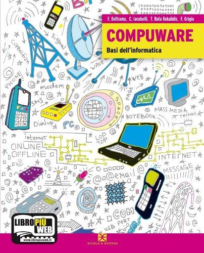 Compuware. Basi dell'informatica. Con espansione online. Per gli Ist. Tecnici e professionali