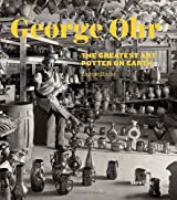 George E. Ohr: The Greatest Art Potter on Earth