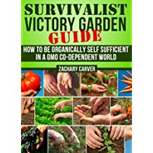 Victory Garden - Victory Garden Guide for Self Sufficiency and Self Sufficient Living (English Edition)