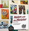 Malen wie die Meister: In 8 Schritten die schönsten Kunstwerke selbermalen. Mit Vorlagenbogen in Übergröße
