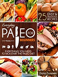 Everyday Paleo For Beginners: Everything You Need to Kick-Start the Paleo Diet (English Edition)