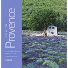 Fodor's Escape to Provence, 1st Edition: The Definitive Collection of One-of-a-kind Travel Experiences