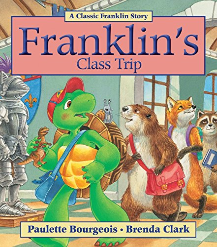 Franklin's Class Trip (Classic Franklin Stories) by Paulette Bourgeois (1-Apr-2012) Paperback