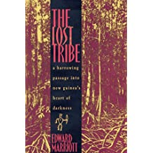The Lost Tribe: A Harrowing Passage into New Guinea's Heart of Darkness