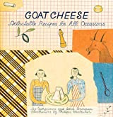Goat Cheese: {Delectable Recipes for All Occasions}