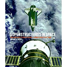 Superstructures in Space: From Satellites to Space Stations: A Guide to What's Out There by Michael H. Gorn (2008-10-01)