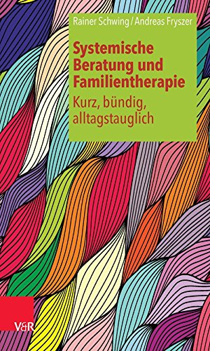 Systemische Beratung und Familientherapie – kurz, bündig, alltagstauglich (Systemische Beratung Und Familientherapie - Kurz, Bundig, Al)