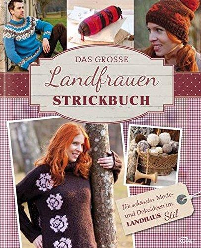 Preisvergleich Produktbild Das große Landfrauen-Strickbuch: Die schönsten Mode- und Dekoideen im Landhaus-Stil
