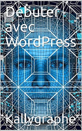 Débuter avec WordPress par Kallygraphe