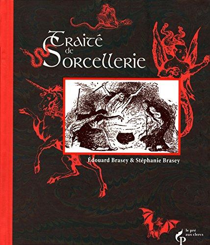 Traité de sorcellerie : Suivi d'autres traîtés fameux et textes sulfureux consacrés aux sorciers et sorcières adeptes de la magie noire par Edouard Brasey