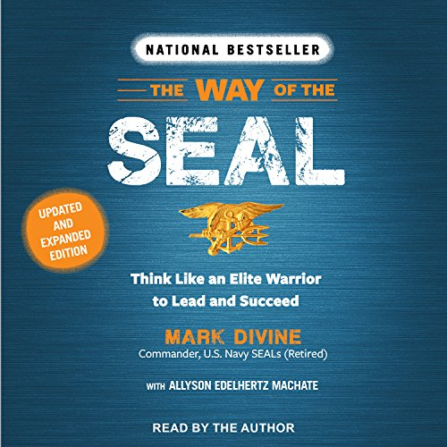 The Way of the SEAL: Think Like an Elite Warrior to Lead and Succeed
