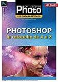 Photoshop : la retouche de A à Z - Les Guides Pratiques Compétence Photo...