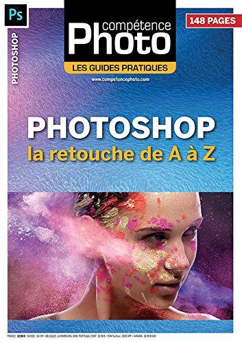 Photoshop : la retouche de A à Z - Les Guides Pratiques Compétence Photo par Patrick MOLL