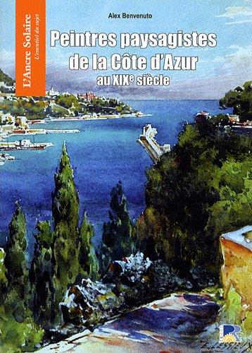 Petit Traité des Peintres paysagistes de la Côte d'Azur au XIXe siècle par Alex Benvenuto