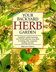Your Backyard Herb Garden: A Gardener's Guide to Growing Over 50 Herbs Plus How to Use Them in Cooking Crafts, Companion Planting, and More by Miranda Smith (1996-12-30)