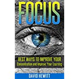 Focus: Best Ways To Improve Your Concentration and Improve Your Learning (focus, concentration, better learning, improve learning, procrastination, creativity, how to study) (English Edition)