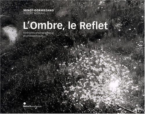 L'Ombre, le Reflet : Itinéraires photographique et philosophique par Gilbert Gormezano