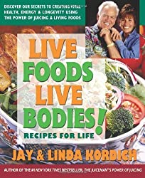 Live Foods Live Bodies!: Recipes For Life by Jay Kordich (2013-11-15)