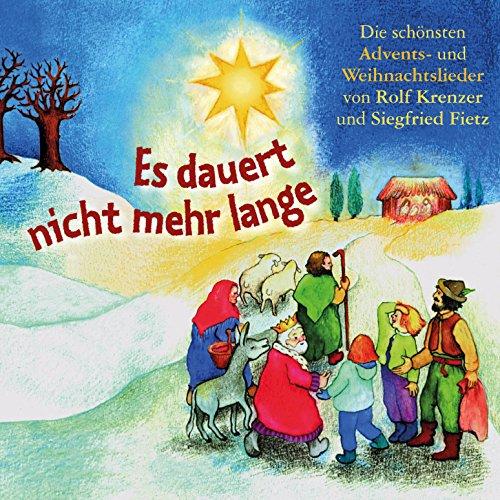 Es dauert nicht mehr lange (Die schönsten Advents- Und Weihnachtslieder von Rolf Krenzer und Siegfried Fietz)