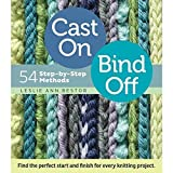 Cast On, Bind Off: 54 Step-by-Step Methods; Find the perfect start and finish for every knitting project by Leslie Ann Bestor (2012-06-19)