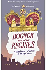Bognor and Other Regises: A potted history of Britain in 100 royal places Hardcover