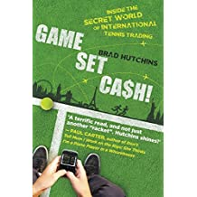 Game, Set, Cash!: Inside the Secret World of International Tennis Trading by Brad Hutchins (2014-05-28)