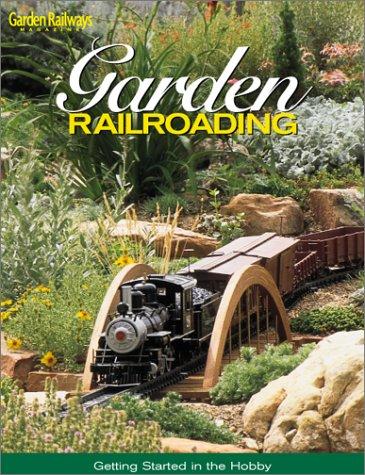 Garden Railroading: Getting Started in the Hobby por Kent J. Johnson