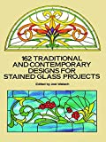 162 Traditional and Contemporary Designs for Stained Glass Projects (Dover Pictorial Archive Series)