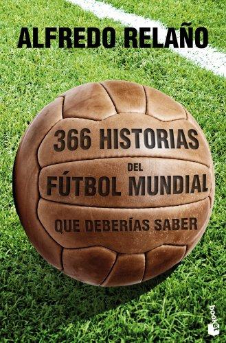 Descargar Libro 366 historias del fútbol mundial que deberías saber (Diversos) de Alfredo Relaño