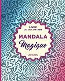 Livre De Coloriage Pour Adultes - Mandala Magique: Anti-Stress & Relaxation