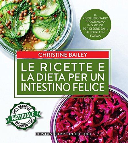 Le ricette e la dieta per un intestino felice (Grandi manuali Newton)