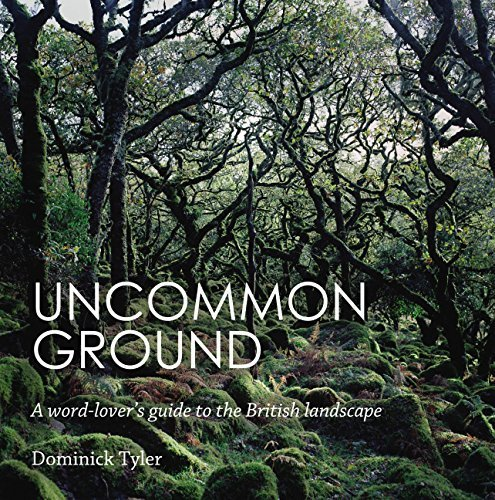 Uncommon Ground: A word-lover's guide to the British landscape by Dominick Tyler (2015-03-19)