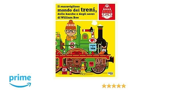6708e56d0b9d Amazon.it: Il meraviglioso mondo dei treni, delle barche e degli aerei.  Ediz. a colori - William Bee, V. Facci - Libri
