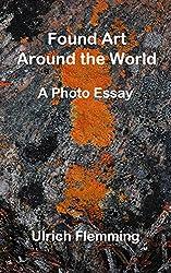 Found Art Around the World: A Photo Essay (English Edition)
