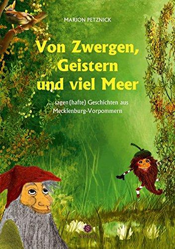 Von Zwergen, Geistern und viel Meer: ... sagen (hafte) Geschichten aus Mecklenburg-Vorpommern