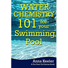 Water Chemistry 101 for your Swimming Pool (Swmming Pool Ownership and Care Book 3) (English Edition)
