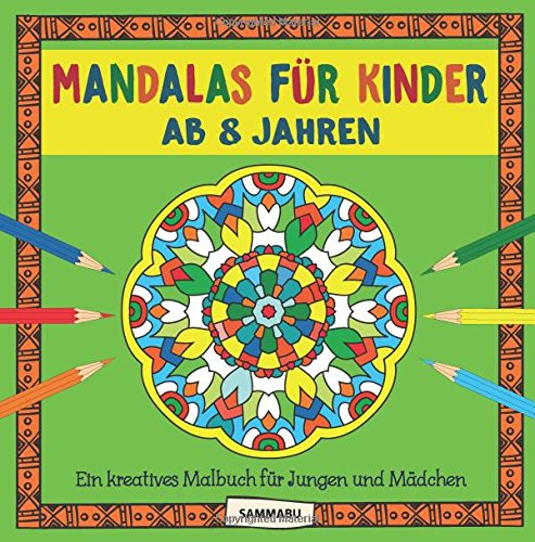 Mandalas für Kinder ab 8 Jahren: Ein kreatives...
