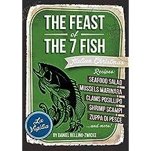 The Feast of The 7 Fish  / Italian Fish & Seafood Cooking: Italian Christmas Cookbook (English Edition)