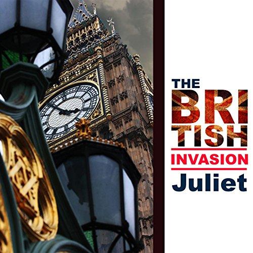 The British Invasion: Juliet