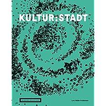 Kultur:Stadt: Wie Kultur Stadt und Architektur global prägt